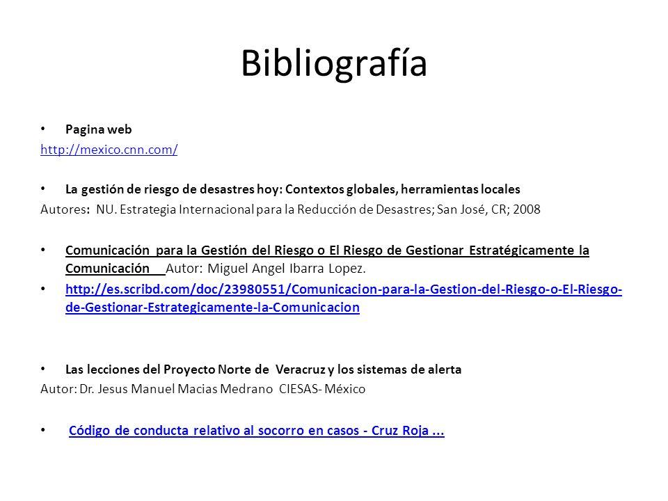 Bibliografía Pagina web http://mexico.cnn.com/ La gestión de riesgo de desastres hoy: Contextos globales, herramientas locales Autores: NU. Estrategia