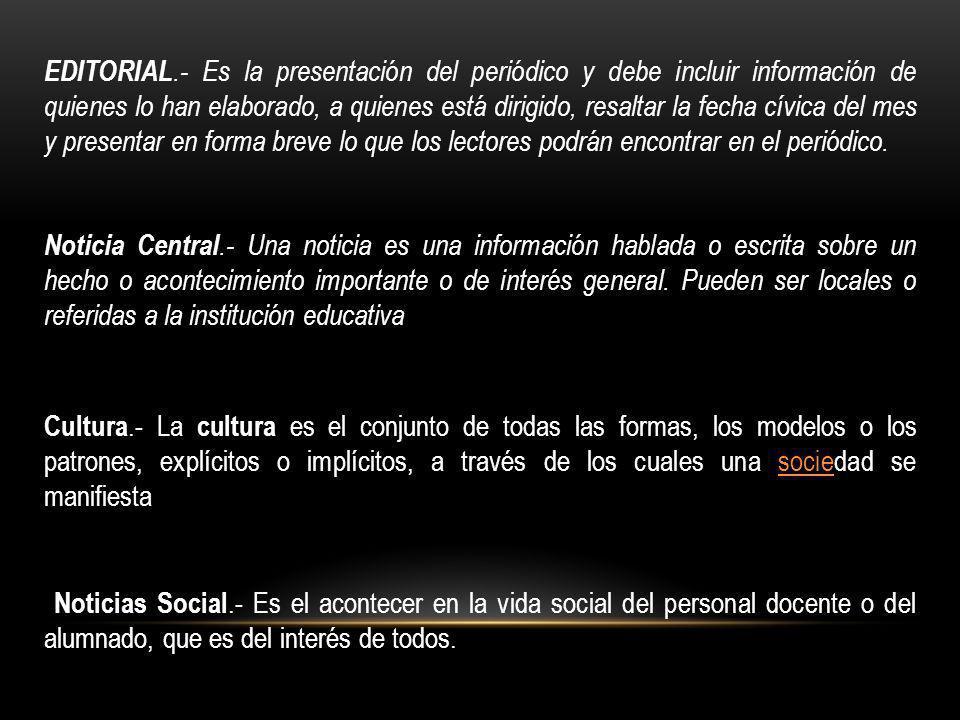 EDITORIAL.- Es la presentación del periódico y debe incluir información de quienes lo han elaborado, a quienes está dirigido, resaltar la fecha cívica