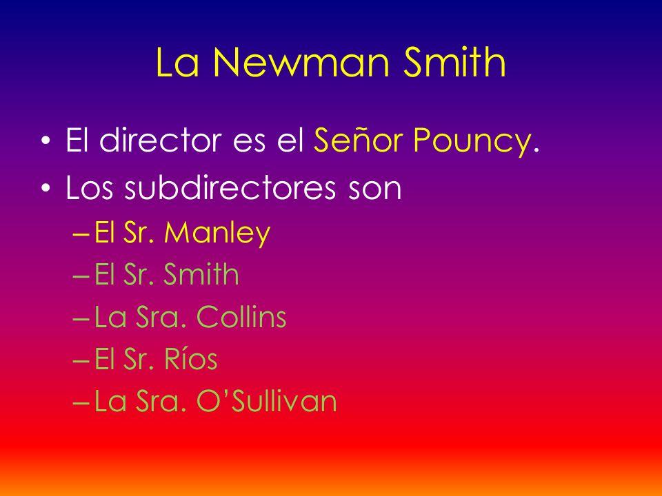 La Newman Smith El director es el Señor Pouncy. Los subdirectores son – El Sr. Manley – El Sr. Smith – La Sra. Collins – El Sr. Ríos – La Sra. OSulliv