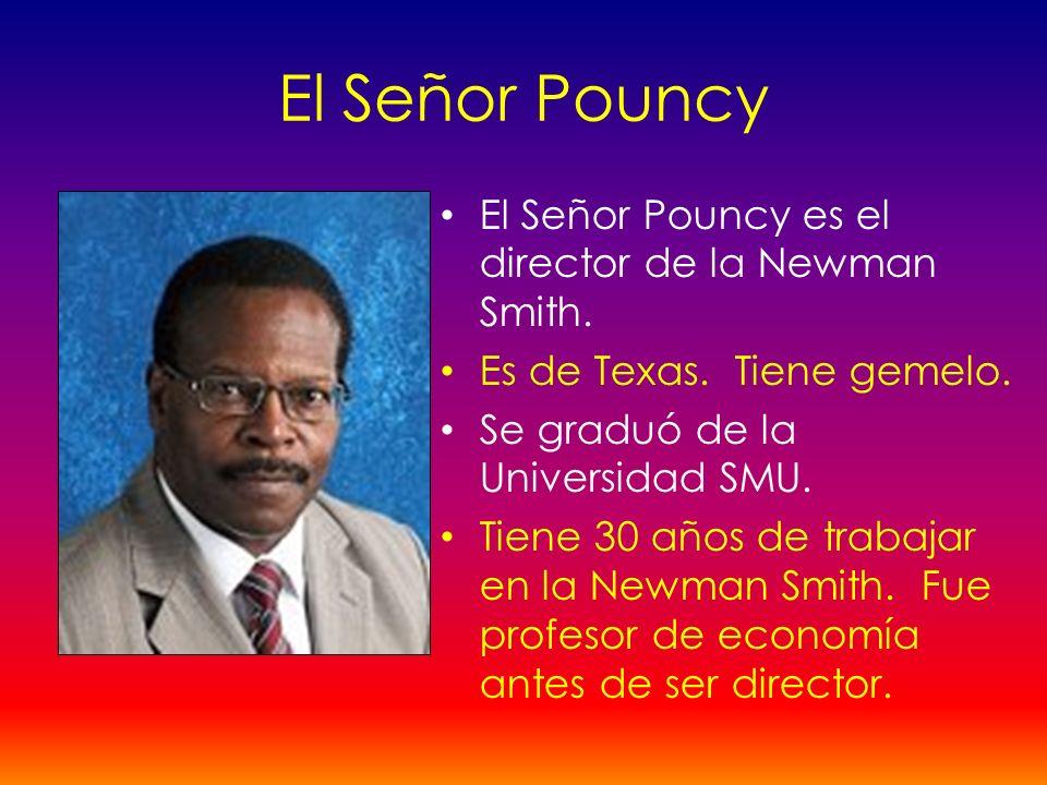 El Señor Pouncy El Señor Pouncy es el director de la Newman Smith. Es de Texas. Tiene gemelo. Se graduó de la Universidad SMU. Tiene 30 años de trabaj