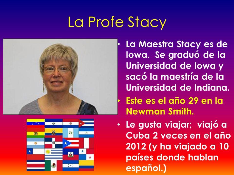 La Profe Stacy La Maestra Stacy es de Iowa. Se graduó de la Universidad de Iowa y sacó la maestría de la Universidad de Indiana. Este es el año 29 en