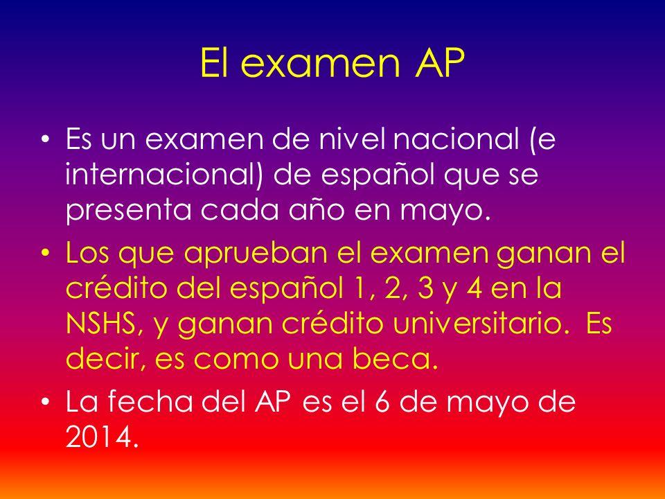 El examen AP Es un examen de nivel nacional (e internacional) de español que se presenta cada año en mayo. Los que aprueban el examen ganan el crédito
