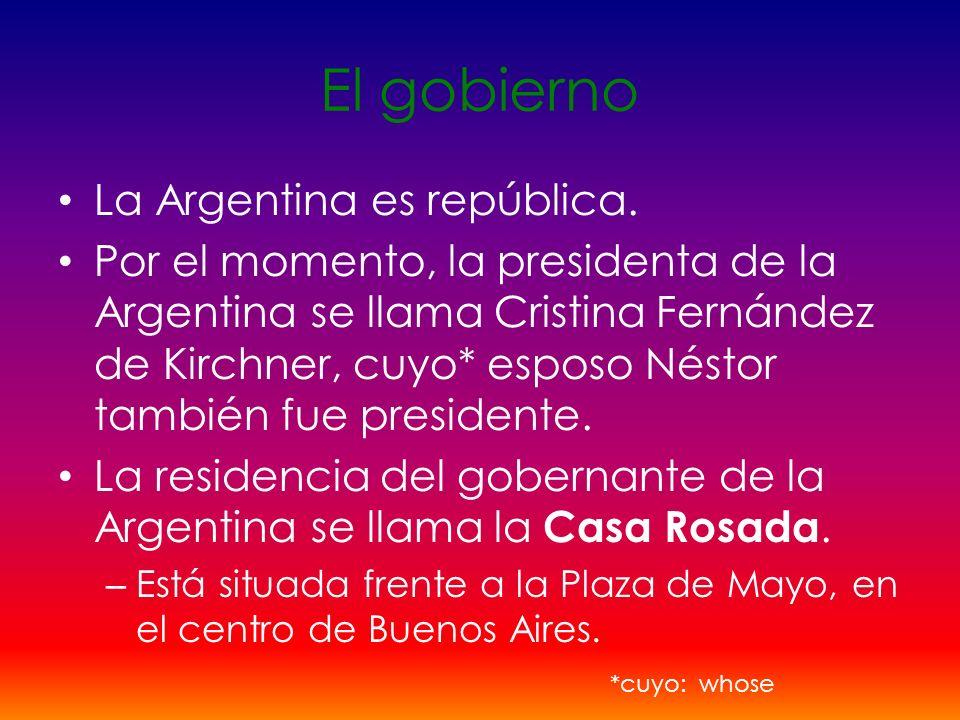 El gobierno La Argentina es república. Por el momento, la presidenta de la Argentina se llama Cristina Fernández de Kirchner, cuyo* esposo Néstor tamb