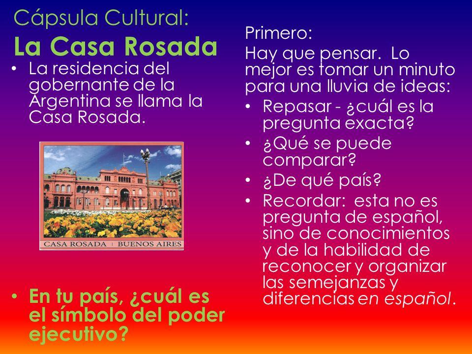 Cápsula Cultural: La Casa Rosada La residencia del gobernante de la Argentina se llama la Casa Rosada. En tu país, ¿cuál es el símbolo del poder ejecu