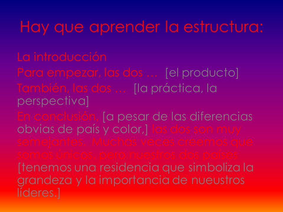 Hay que aprender la estructura: La introducción Para empezar, las dos … [el producto] También, las dos … [la práctica, la perspectiva] En conclusión,