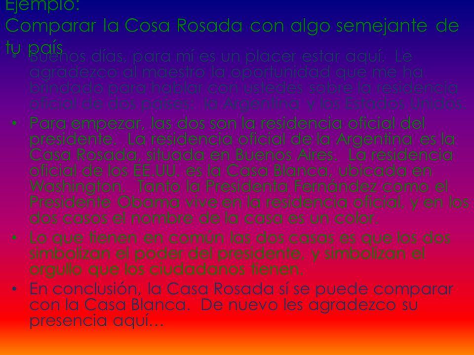 Ejemplo: Comparar la Cosa Rosada con algo semejante de tu país Buenos días, para mí es un placer estar aquí. Le agradezco al maestro la oportunidad qu