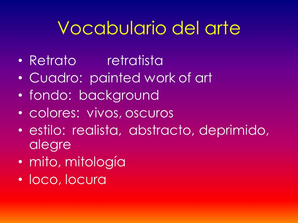 Vocabulario del arte Retratoretratista Cuadro: painted work of art fondo: background colores: vivos, oscuros estilo: realista, abstracto, deprimido, a