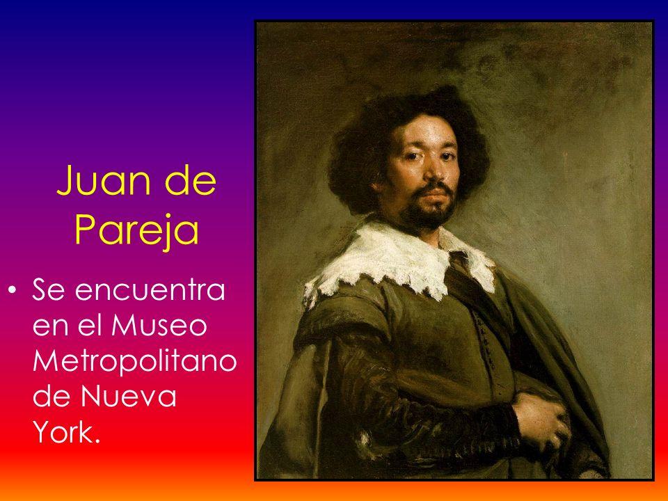 Juan de Pareja Se encuentra en el Museo Metropolitano de Nueva York.