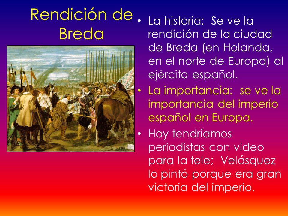 Rendición de Breda La historia: Se ve la rendición de la ciudad de Breda (en Holanda, en el norte de Europa) al ejército español. La importancia: se v