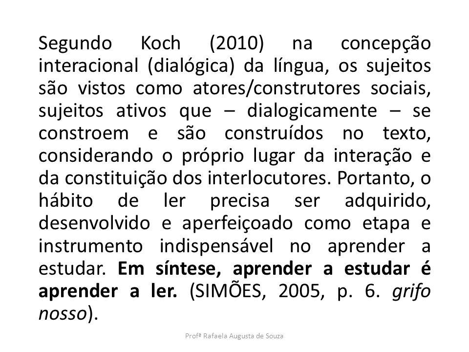 Segundo Koch (2010) na concepção interacional (dialógica) da língua, os sujeitos são vistos como atores/construtores sociais, sujeitos ativos que – di