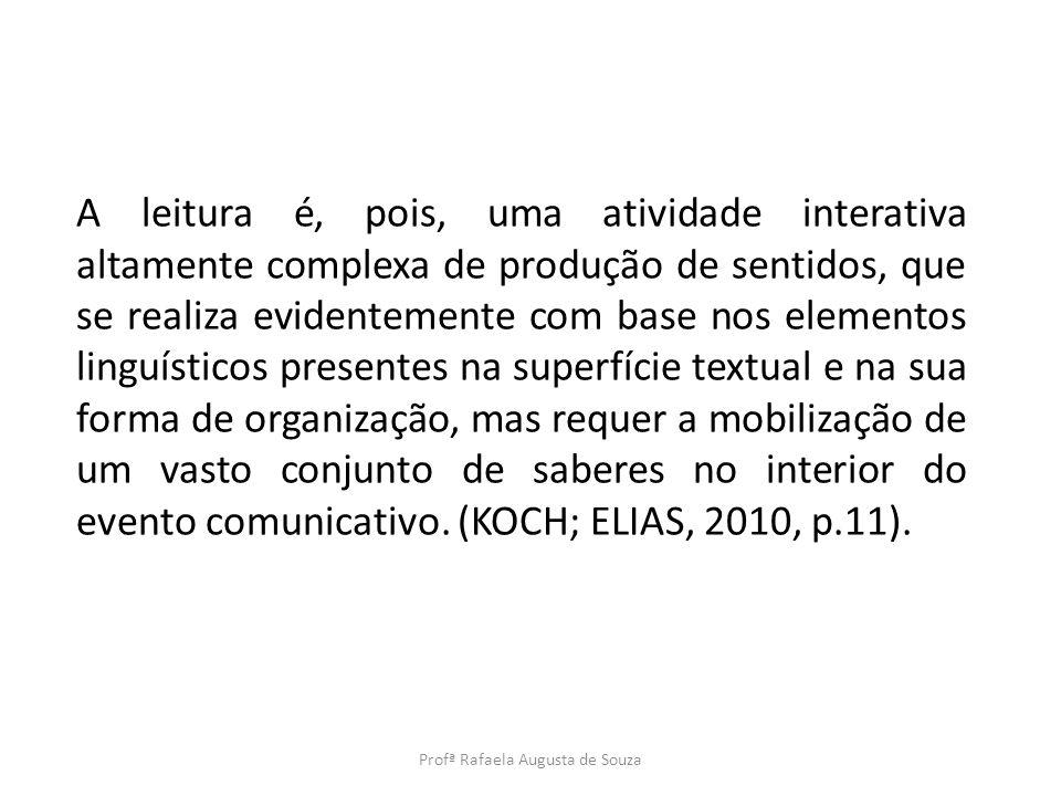 A leitura é, pois, uma atividade interativa altamente complexa de produção de sentidos, que se realiza evidentemente com base nos elementos linguístic
