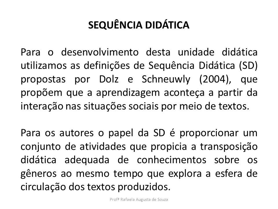 SEQUÊNCIA DIDÁTICA Para o desenvolvimento desta unidade didática utilizamos as definições de Sequência Didática (SD) propostas por Dolz e Schneuwly (2