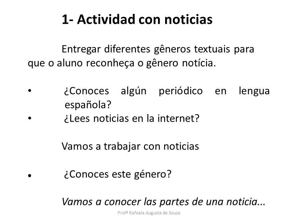 1- Actividad con noticias Entregar diferentes gêneros textuais para que o aluno reconheça o gênero notícia. ¿Conoces algún periódico en lengua español