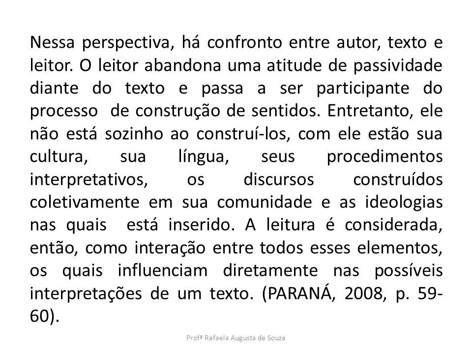 Nessa perspectiva, há confronto entre autor, texto e leitor. O leitor abandona uma atitude de passividade diante do texto e passa a ser participante d