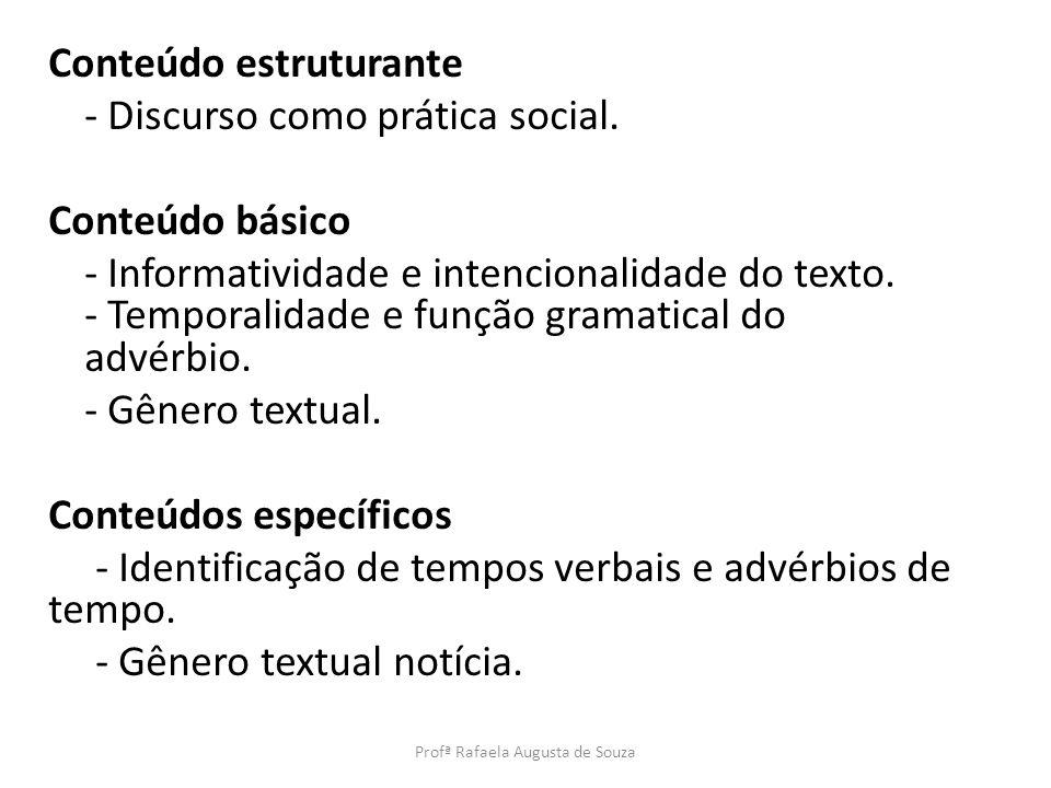 Conteúdo estruturante - Discurso como prática social. Conteúdo básico - Informatividade e intencionalidade do texto. - Temporalidade e função gramatic