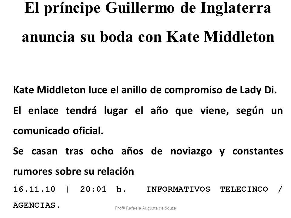 El príncipe Guillermo de Inglaterra anuncia su boda con Kate Middleton Kate Middleton luce el anillo de compromiso de Lady Di. El enlace tendrá lugar