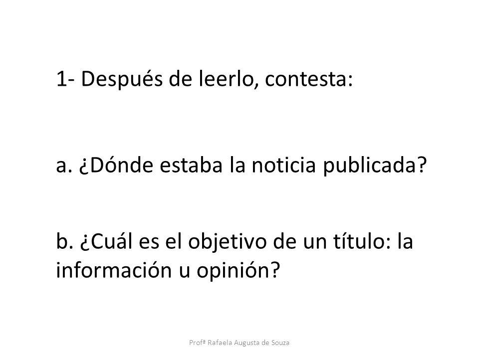 1- Después de leerlo, contesta: a. ¿Dónde estaba la noticia publicada? b. ¿Cuál es el objetivo de un título: la información u opinión? Profª Rafaela A