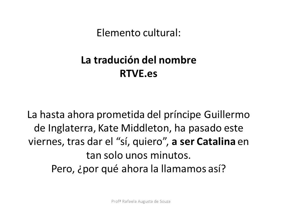 Elemento cultural: La tradución del nombre RTVE.es La hasta ahora prometida del príncipe Guillermo de Inglaterra, Kate Middleton, ha pasado este viern
