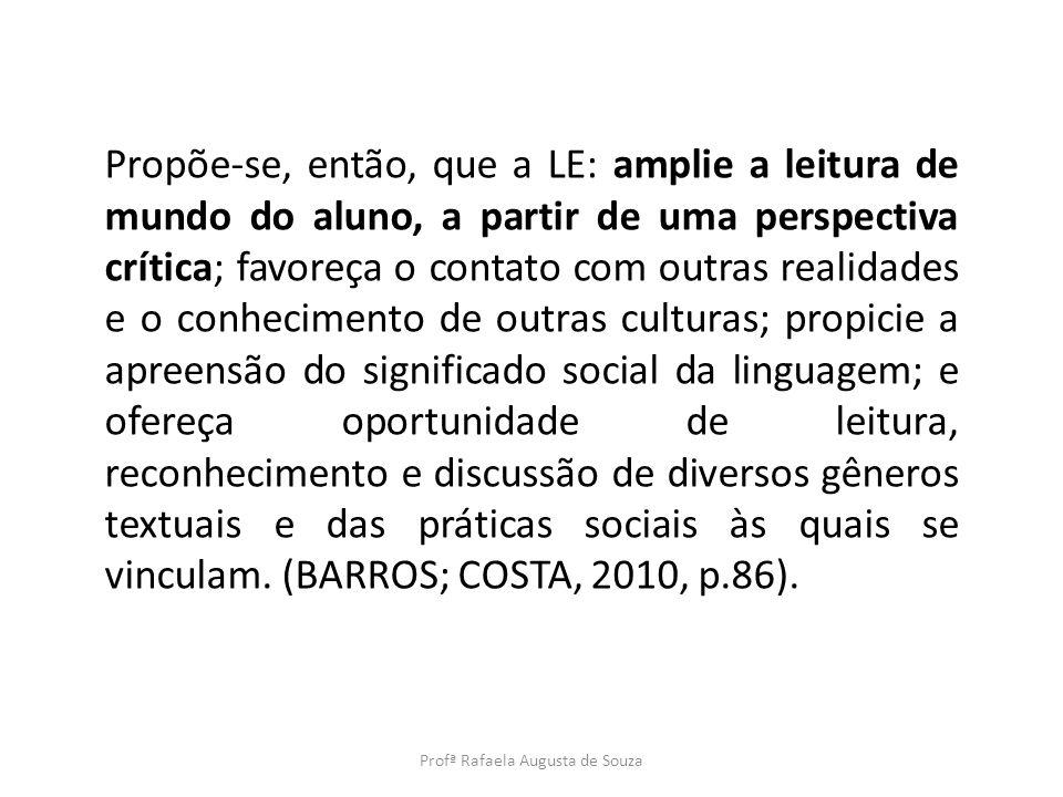 Propõe-se, então, que a LE: amplie a leitura de mundo do aluno, a partir de uma perspectiva crítica; favoreça o contato com outras realidades e o conh