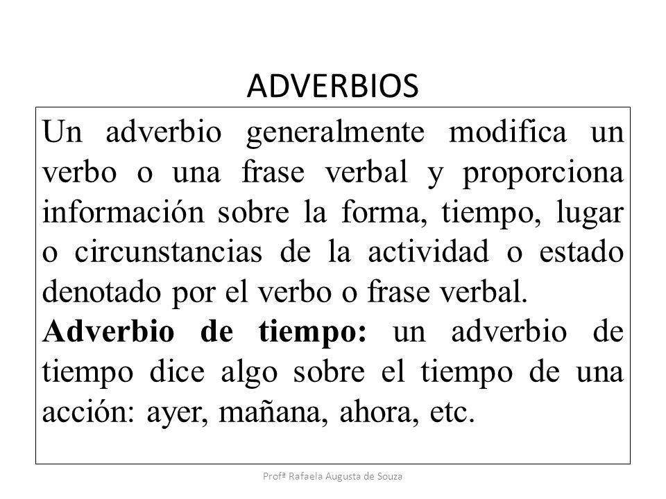 ADVERBIOS Un adverbio generalmente modifica un verbo o una frase verbal y proporciona información sobre la forma, tiempo, lugar o circunstancias de la