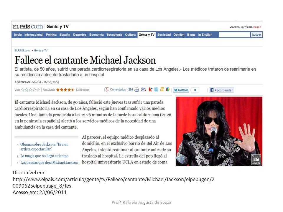 Disponível em: http://www.elpais.com/articulo/gente/tv/Fallece/cantante/Michael/Jackson/elpepugen/2 0090625elpepuage_8/Tes Acesso em: 23/06/2011 Profª