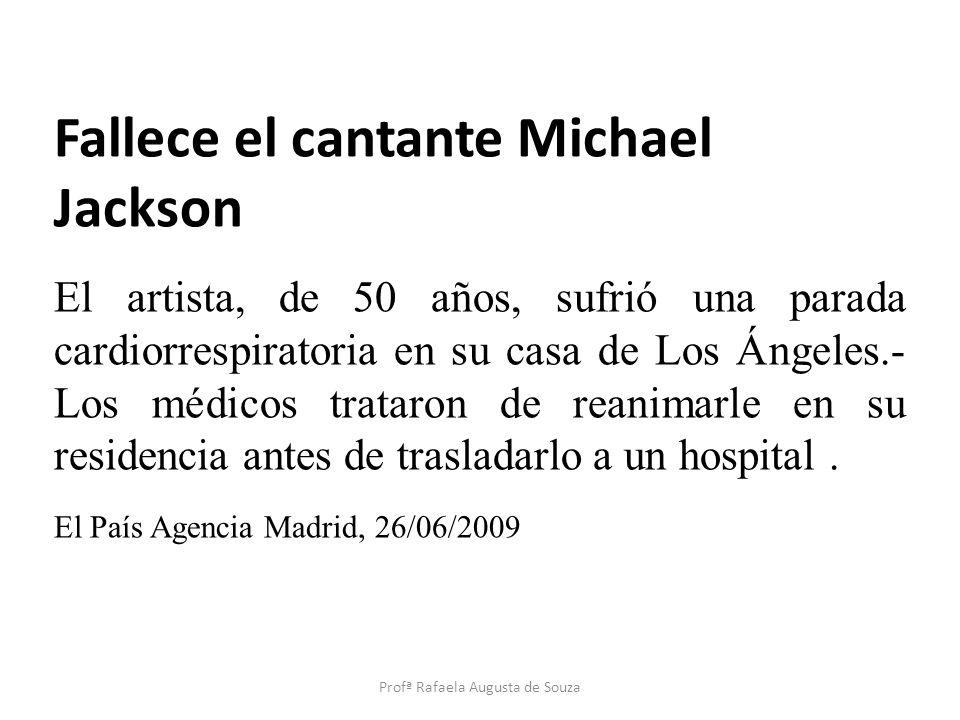 Fallece el cantante Michael Jackson El artista, de 50 años, sufrió una parada cardiorrespiratoria en su casa de Los Ángeles.- Los médicos trataron de