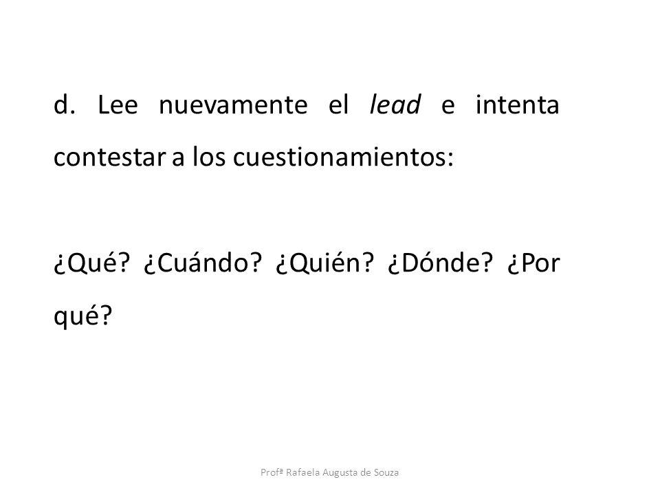 d. Lee nuevamente el lead e intenta contestar a los cuestionamientos: ¿Qué? ¿Cuándo? ¿Quién? ¿Dónde? ¿Por qué? Profª Rafaela Augusta de Souza