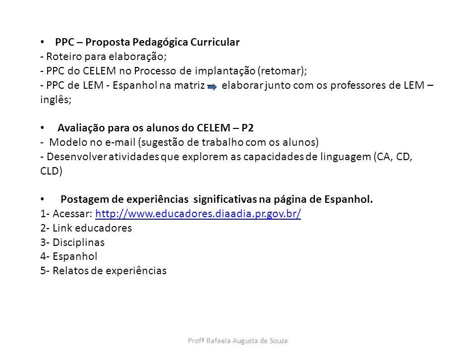 PPC – Proposta Pedagógica Curricular - Roteiro para elaboração; - PPC do CELEM no Processo de implantação (retomar); - PPC de LEM - Espanhol na matriz
