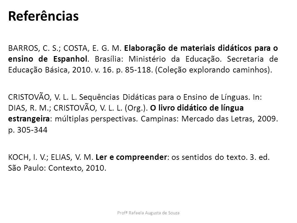 Referências BARROS, C. S.; COSTA, E. G. M. Elaboração de materiais didáticos para o ensino de Espanhol. Brasília: Ministério da Educação. Secretaria d
