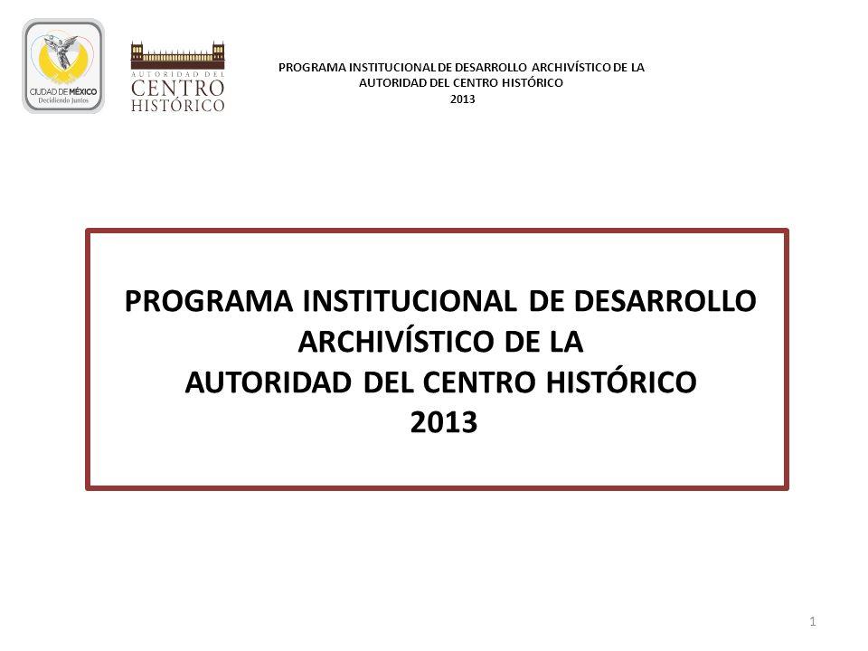 2 I N D I C E PÁGINA I INTRODUCCIÓN3 II OBJETIVO GENERAL4 III OBJETIVOS PARTICULARES5 IV METAS GENERALES6 V PROGRAMA INSTITUCIONAL7 - 11 PROGRAMA INSTITUCIONAL DE DESARROLLO ARCHIVÍSTICO DE LA AUTORIDAD DEL CENTRO HISTÓRICO 2013