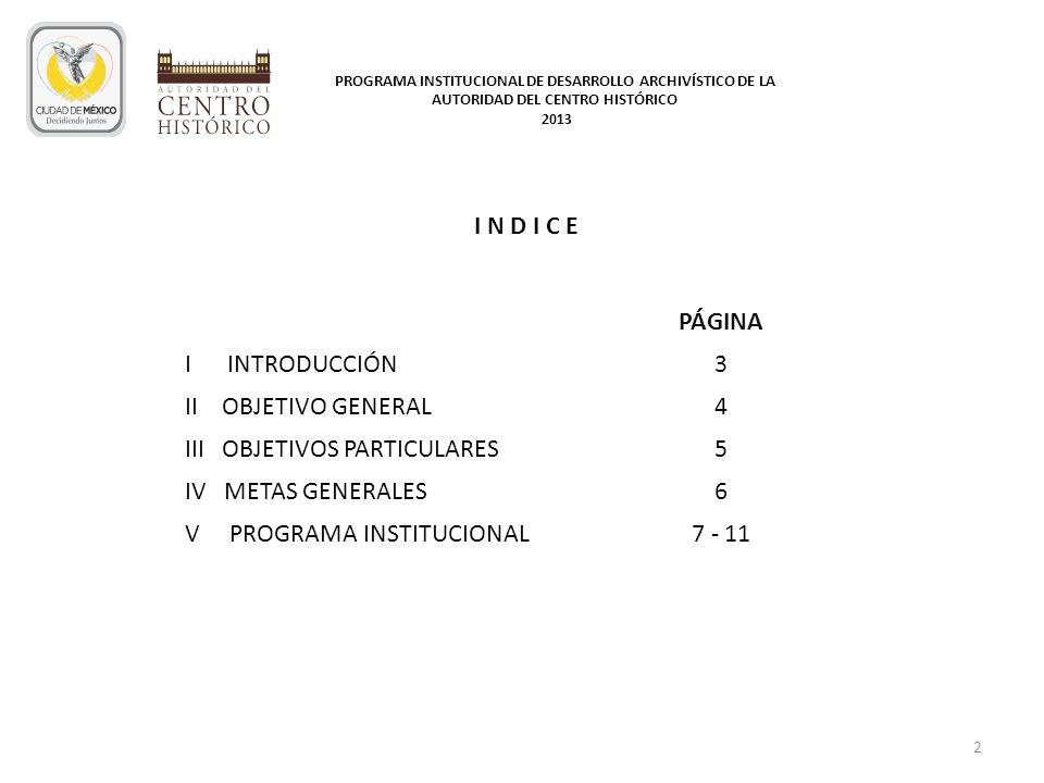 2 I N D I C E PÁGINA I INTRODUCCIÓN3 II OBJETIVO GENERAL4 III OBJETIVOS PARTICULARES5 IV METAS GENERALES6 V PROGRAMA INSTITUCIONAL7 - 11 PROGRAMA INST
