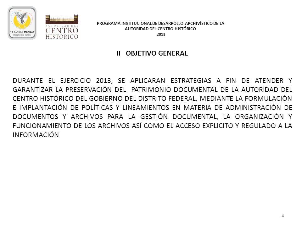 II OBJETIVO GENERAL DURANTE EL EJERCICIO 2013, SE APLICARAN ESTRATEGIAS A FIN DE ATENDER Y GARANTIZAR LA PRESERVACIÓN DEL PATRIMONIO DOCUMENTAL DE LA