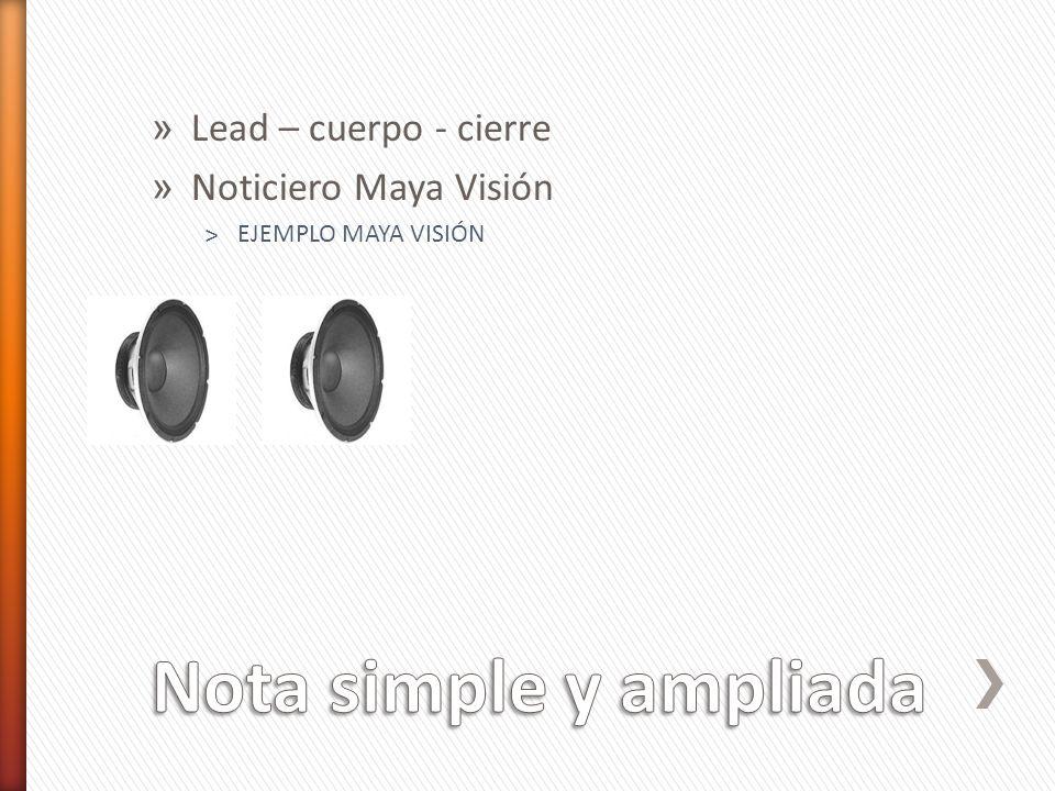 » Lead – cuerpo - cierre » Noticiero Maya Visión ˃EJEMPLO MAYA VISIÓN