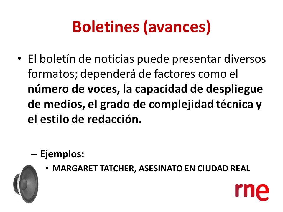 Boletines (avances) El boletín de noticias puede presentar diversos formatos; dependerá de factores como el número de voces, la capacidad de despliegu