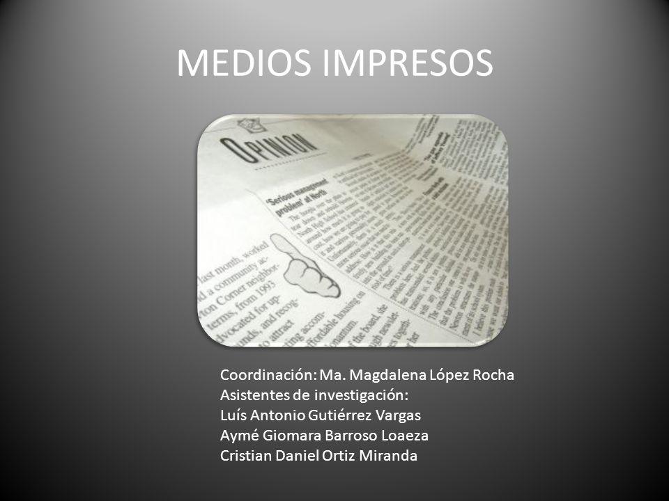 MEDIOS IMPRESOS Coordinación: Ma. Magdalena López Rocha Asistentes de investigación: Luís Antonio Gutiérrez Vargas Aymé Giomara Barroso Loaeza Cristia