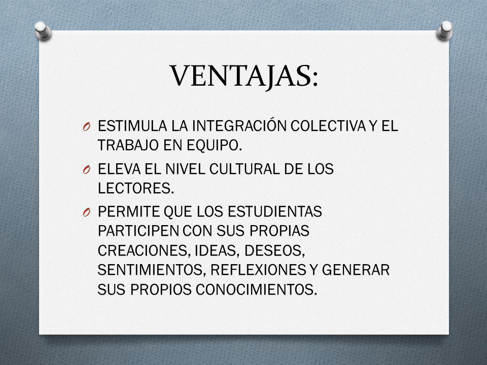 VENTAJAS: O ESTIMULA LA INTEGRACIÓN COLECTIVA Y EL TRABAJO EN EQUIPO.