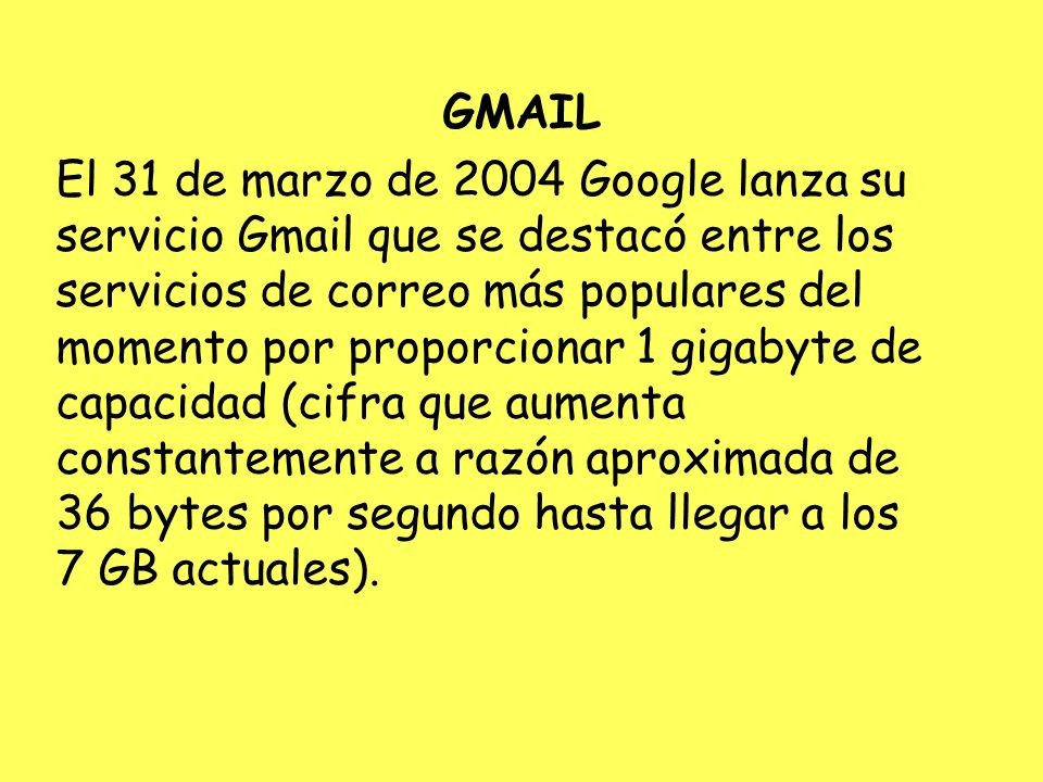 GMAIL El 31 de marzo de 2004 Google lanza su servicio Gmail que se destacó entre los servicios de correo más populares del momento por proporcionar 1