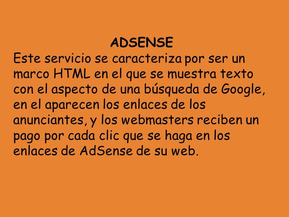 ADSENSE Este servicio se caracteriza por ser un marco HTML en el que se muestra texto con el aspecto de una búsqueda de Google, en el aparecen los enl