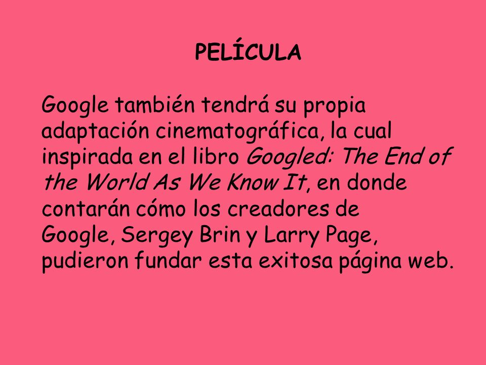 PELÍCULA Google también tendrá su propia adaptación cinematográfica, la cual inspirada en el libro Googled: The End of the World As We Know It, en don