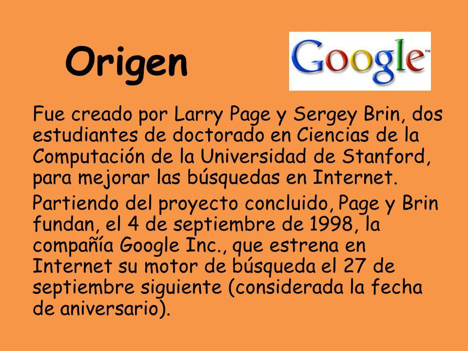 Origen Fue creado por Larry Page y Sergey Brin, dos estudiantes de doctorado en Ciencias de la Computación de la Universidad de Stanford, para mejorar