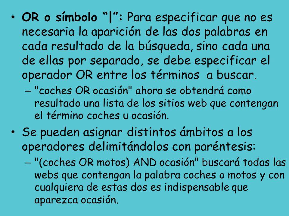 OR o símbolo |: Para especificar que no es necesaria la aparición de las dos palabras en cada resultado de la búsqueda, sino cada una de ellas por sep
