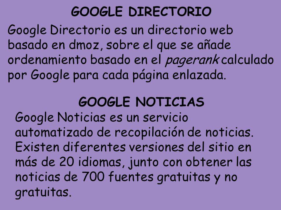 GOOGLE DIRECTORIO Google Directorio es un directorio web basado en dmoz, sobre el que se añade ordenamiento basado en el pagerank calculado por Google