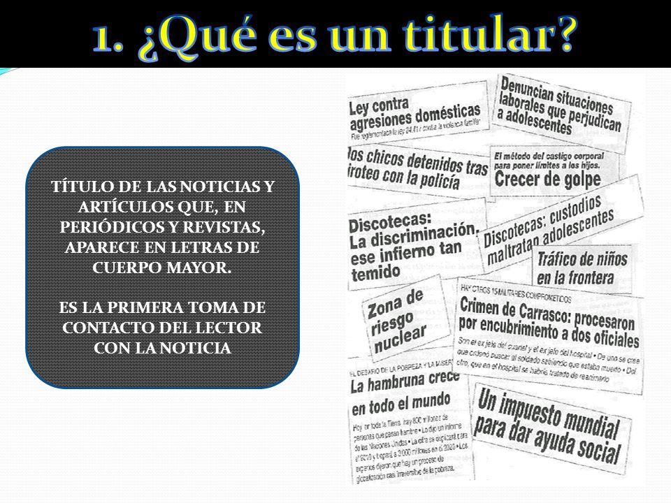 TÍTULO DE LAS NOTICIAS Y ARTÍCULOS QUE, EN PERIÓDICOS Y REVISTAS, APARECE EN LETRAS DE CUERPO MAYOR.