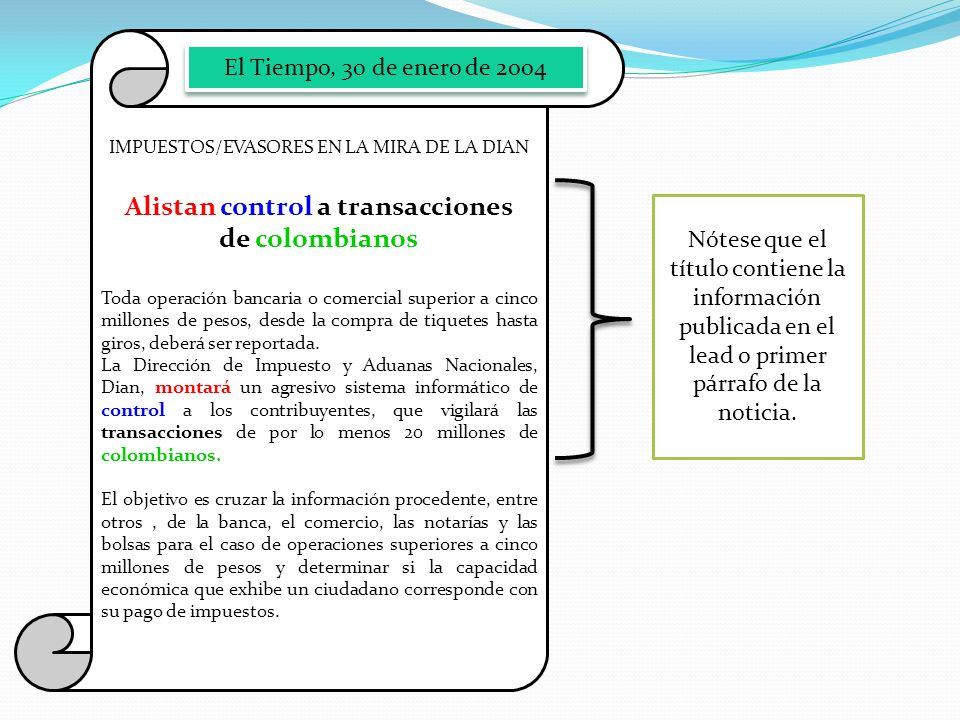 IMPUESTOS/EVASORES EN LA MIRA DE LA DIAN Alistan control a transacciones de colombianos Toda operación bancaria o comercial superior a cinco millones de pesos, desde la compra de tiquetes hasta giros, deberá ser reportada.