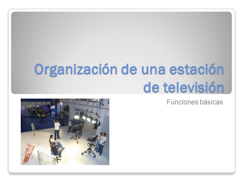 Organización de una estación de televisión Funciones básicas