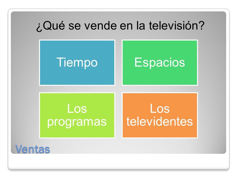 Ventas ¿Qué se vende en la televisión? TiempoEspacios Los programas Los televidentes