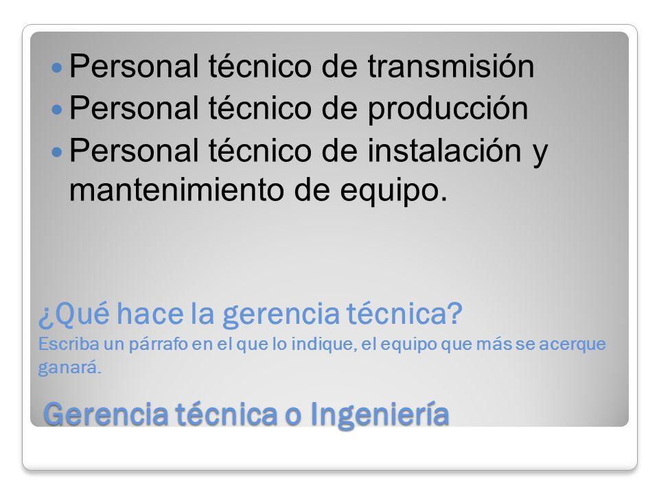 Gerencia técnica o Ingeniería Personal técnico de transmisión Personal técnico de producción Personal técnico de instalación y mantenimiento de equipo.