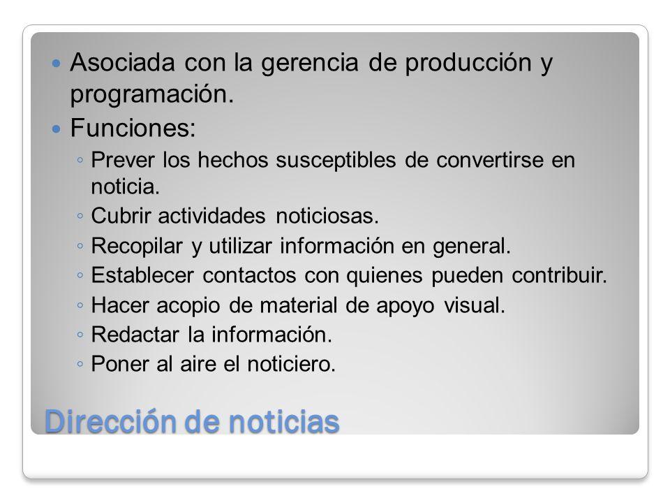 Dirección de noticias Asociada con la gerencia de producción y programación.