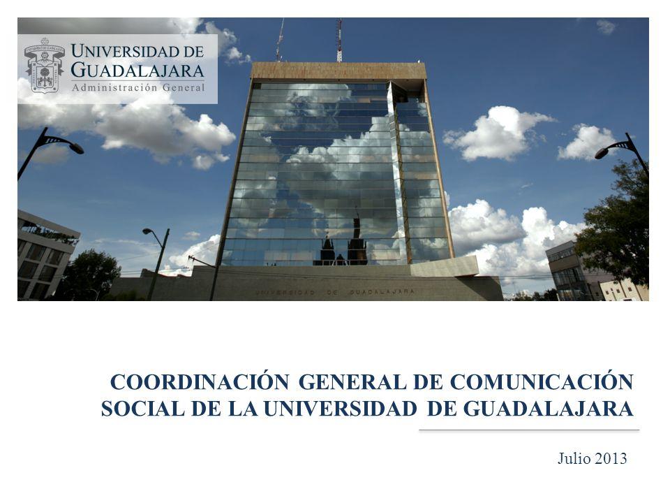 COORDINACIÓN GENERAL DE COMUNICACIÓN SOCIAL DE LA UNIVERSIDAD DE GUADALAJARA Julio 2013