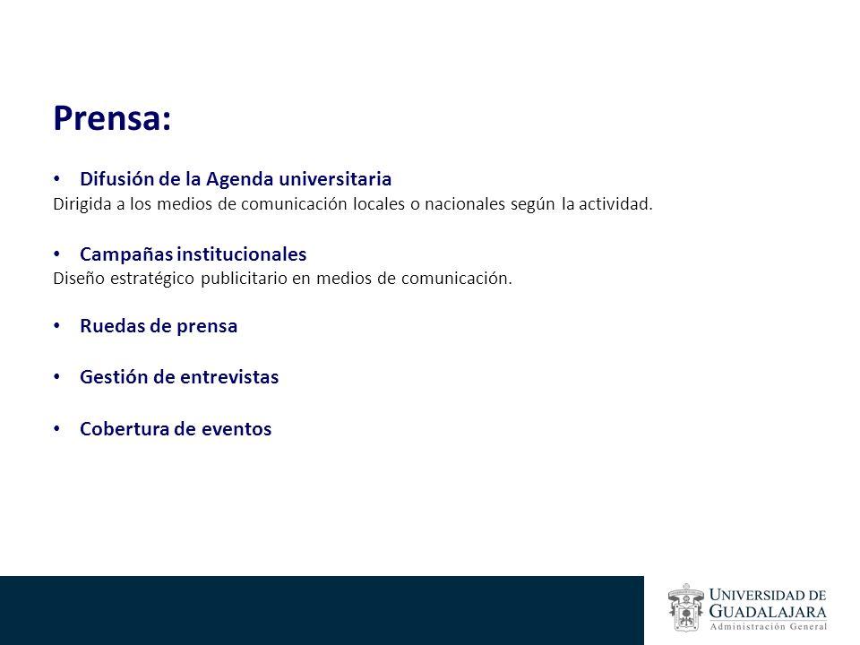 Prensa: Difusión de la Agenda universitaria Dirigida a los medios de comunicación locales o nacionales según la actividad. Campañas institucionales Di